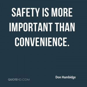 Safety is more important than convenience.
