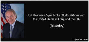 ... all relations with the United States military and the CIA. - Ed Markey