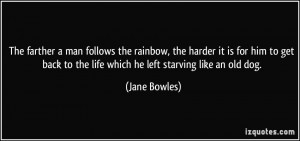 man follows the rainbow, the harder it is for him to get back ...