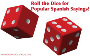 Roll the Dice for Popular Spanish to English Phrases and Sayings