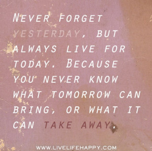 Live for Today!!!