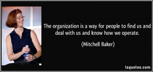 The organization is a way for people to find us and deal with us and ...