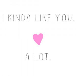 Like You Alot Quotes For Him I like you alot tumblr quotes