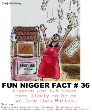 ... nigger fact #36 proving that niggers are more likely to be on welfare