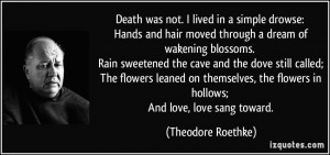 Death was not. I lived in a simple drowse: Hands and hair moved ...