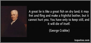 great lie is like a great fish on dry land; it may fret and fling ...