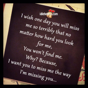 ... Because, I Want You to Miss Me The Way I'm Missing You ~ Love Quote