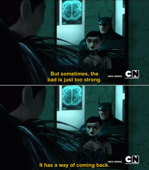 Batman: But sometimes, the bad is just to strong. It has a way of ...