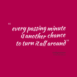Quotes Picture: every pbeeeeeeping minute is another chance to turn it ...