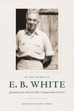 ... of e b white quotations from america s most companionable of writers