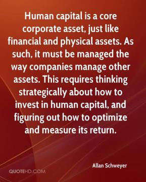 Allan Schweyer - Human capital is a core corporate asset, just like ...