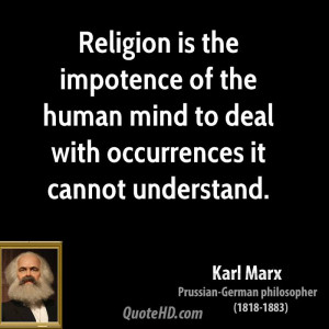 Religion is the impotence of the human mind to deal with occurrences ...