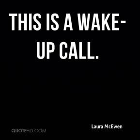 Laura McEwen - This is a wake-up call.