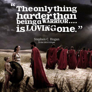Quotes Picture: the only thing harder than being a warrior is loving ...