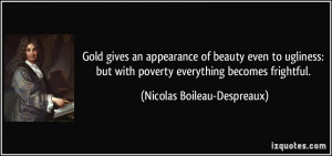 Gold gives an appearance of beauty even to ugliness: but with poverty ...