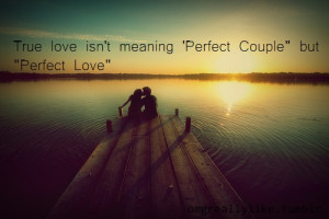 True love isn't meaning 'Perfect Couple' but 'Perfect Love' .