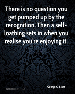 There is no question you get pumped up by the recognition. Then a self ...