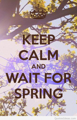 Keep Calm and wait for spring