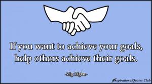 ... achieve, goals, help, being a good person, inspirational, Zig Ziglar