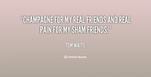 quote-Tom-Waits-champagne-for-my-real-friends-and-real-35054.png
