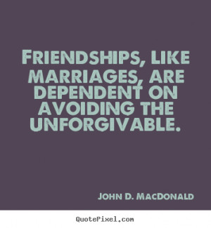 John D. MacDonald picture quotes - Friendships, like marriages, are ...