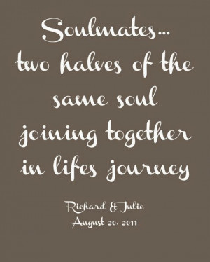 Soulmates.. two halves of the same soul joining together in lifes ...