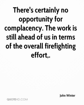 There's certainly no opportunity for complacency. The work is still ...