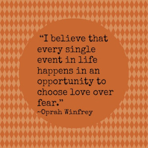 ... is always an opportunity to decide -- love or fear? ( quote source
