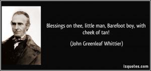... little man, Barefoot boy, with cheek of tan! - John Greenleaf Whittier