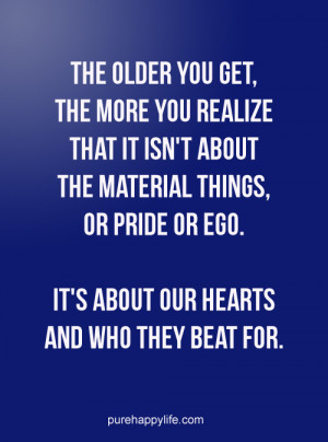 ... things, or pride or ego. It is about our hearts and who they beat for