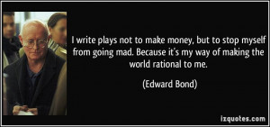 More Edward Bond Quotes