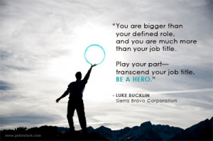 Luke Bucklin quote - You are bigger than your defined role, and you ...