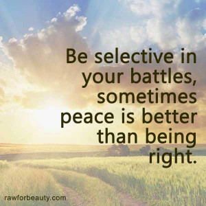 Be selective in your battles, sometimes peace is better than being ...