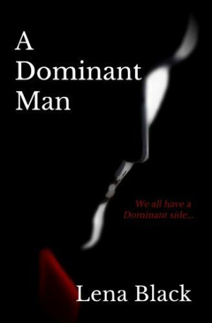 Dominant Man (A Dominant Series) by Lena Black, http://www.amazon ...