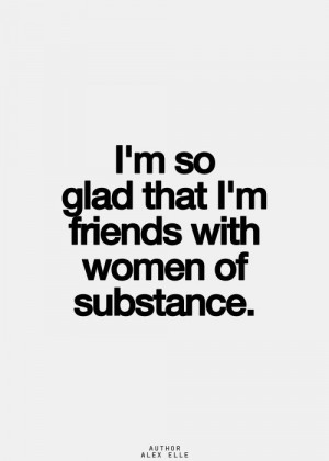 so glad that I'm friends with women of substance. Thank you. :)