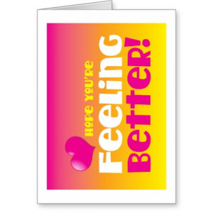 Hope you're feeling better! get well card