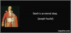Death is an eternal sleep. - Joseph Fouché