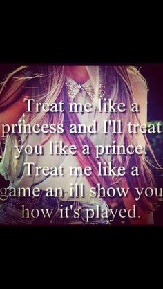 Treat me like a Princess... More