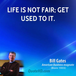 Life is not fair; get used to it.