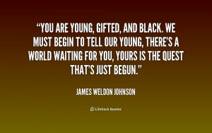 quote-James-Weldon-Johnson-you-are-young-gifted-and-black-we-186526 ...