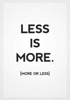blackandwhite, funny, less is more, quote, more or less