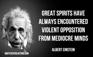 Great spirits have always encountered violent opposition from ...