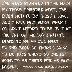 ve been stabbed in the back by those i needed most i ve been lied to ...