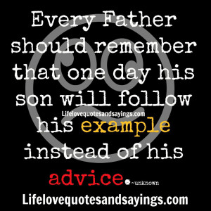 Every Father should remember that one day His son will follow his ...