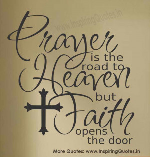Prayer Is The Road To Heaven But Faith Opens The Door ~ Bible Quote