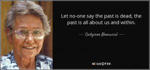 quote-let-no-one-say-the-past-is-dead-the-past-is-all-about-us-and ...