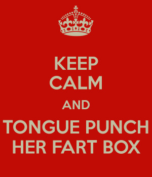 KEEP CALM AND TONGUE PUNCH HER FART BOX