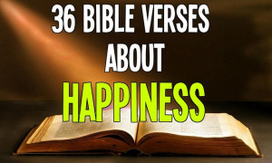36 Bible Verses about HAPPINESS - read here: http://bible.knowing ...
