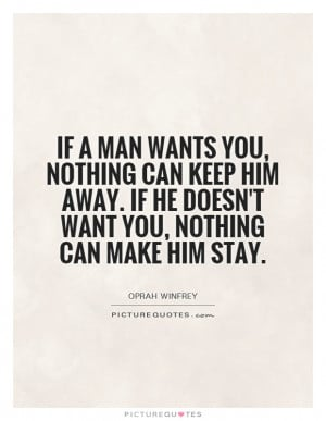 ... can keep him away. If he doesn't want you, nothing can make him stay
