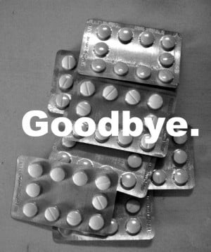 goodbye Black and White text depression suicide anorexia pills bye ...